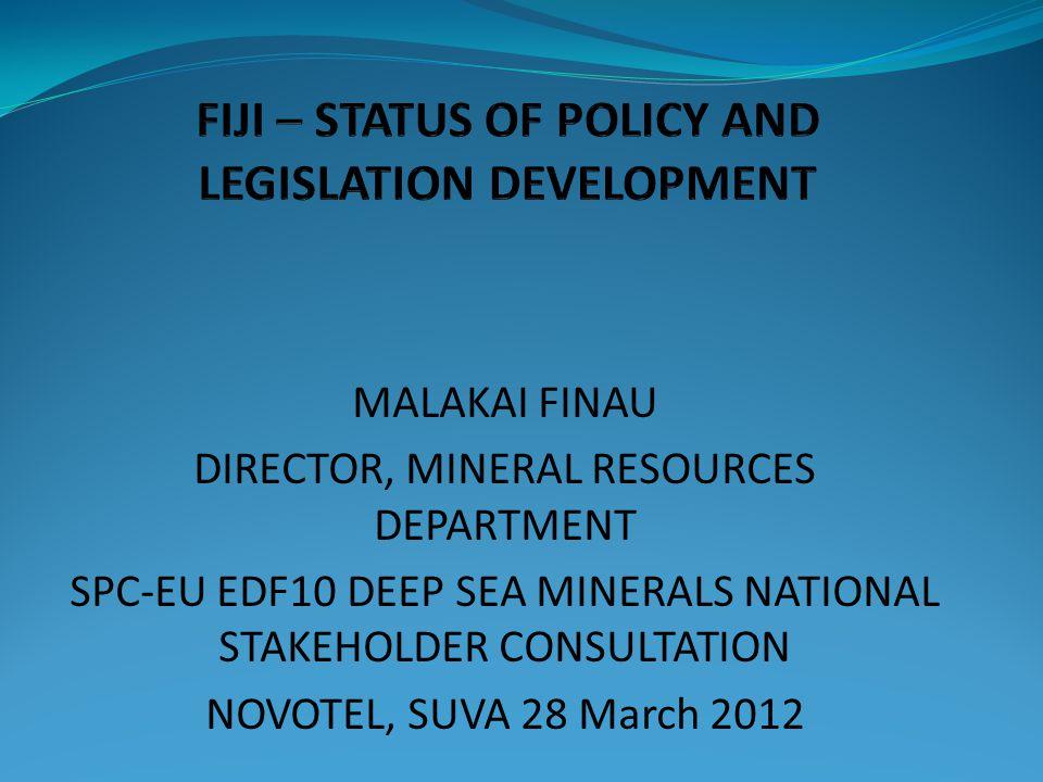 MALAKAI FINAU DIRECTOR, MINERAL RESOURCES DEPARTMENT SPC-EU EDF10 DEEP SEA MINERALS NATIONAL STAKEHOLDER CONSULTATION NOVOTEL, SUVA 28 March 2012