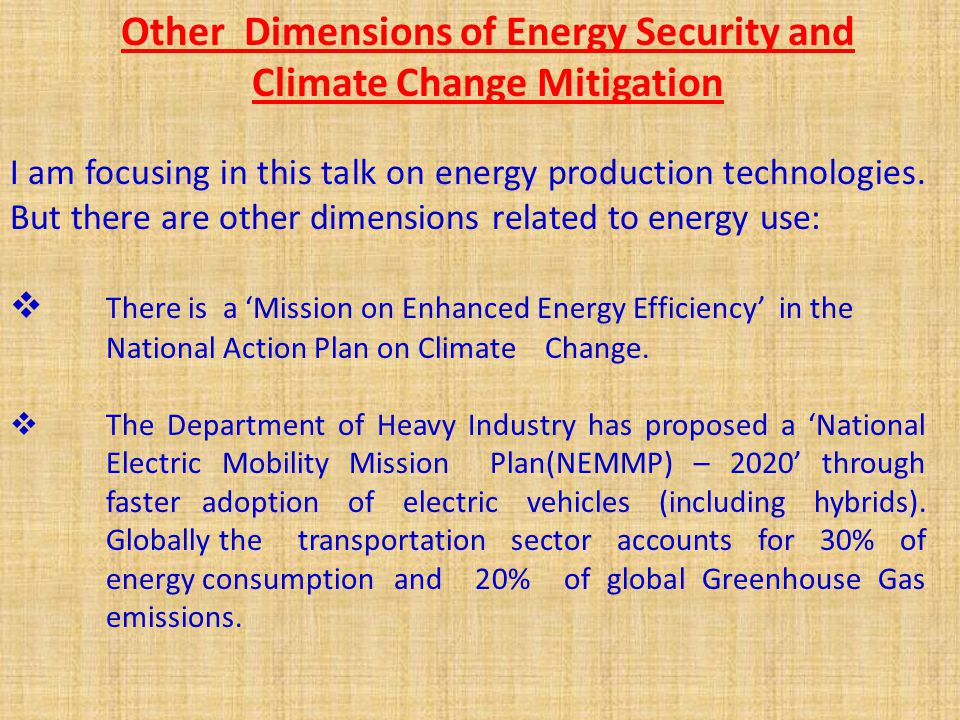 Other Dimensions of Energy Security and Climate Change Mitigation I am focusing in this talk on energy production technologies.