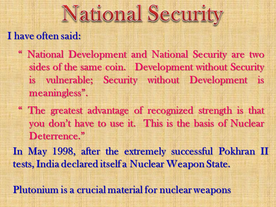 I have often said: National Development and National Security are two sides of the same coin.