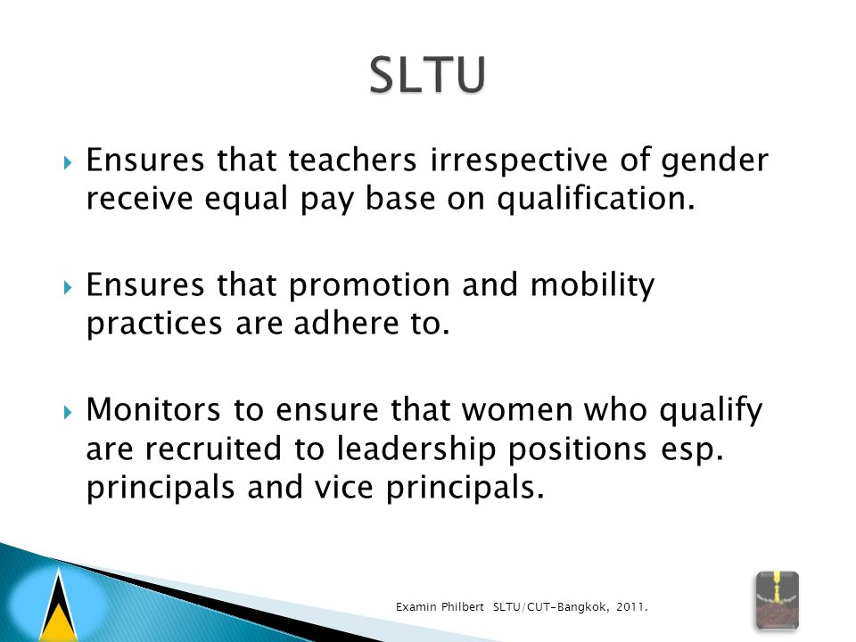  Ensures that teachers irrespective of gender receive equal pay base on qualification.  Ensures that promotion and mobility practices are adhere to.