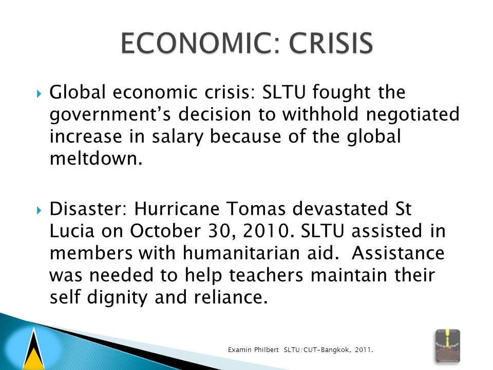  Global economic crisis: SLTU fought the government's decision to withhold negotiated increase in salary because of the global meltdown.