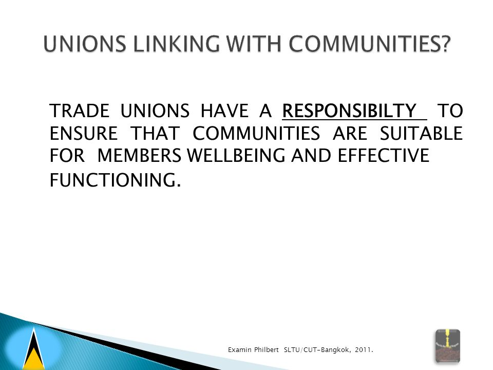 TRADE UNIONS HAVE A RESPONSIBILTY TO ENSURE THAT COMMUNITIES ARE SUITABLE FOR MEMBERS WELLBEING AND EFFECTIVE FUNCTIONING. Examin Philbert SLTU/CUT-Ba