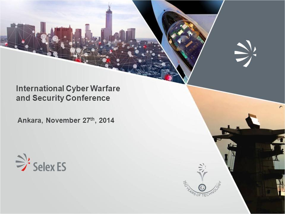 International Cyber Warfare and Security Conference Ankara, November 27 th, 2014