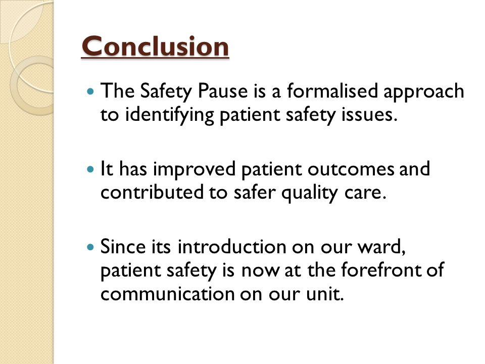 Conclusion The Safety Pause is a formalised approach to identifying patient safety issues.