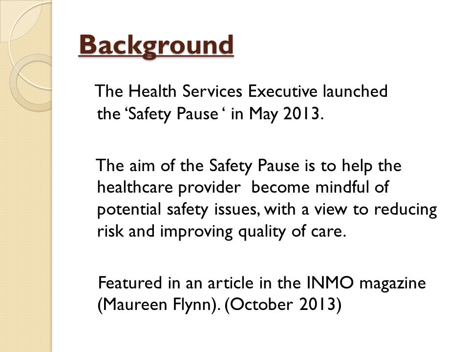 Background The Health Services Executive launched the 'Safety Pause ' in May 2013.