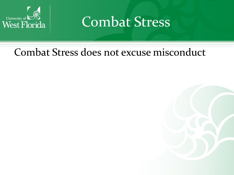 Combat Stress Combat Stress does not excuse misconduct