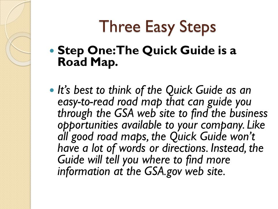 Step Two: Charting a Path The Table of Contents provides you with a dozen opportunity gateways that will lead you to more web links where you can find useful information on how to do business with GSA.