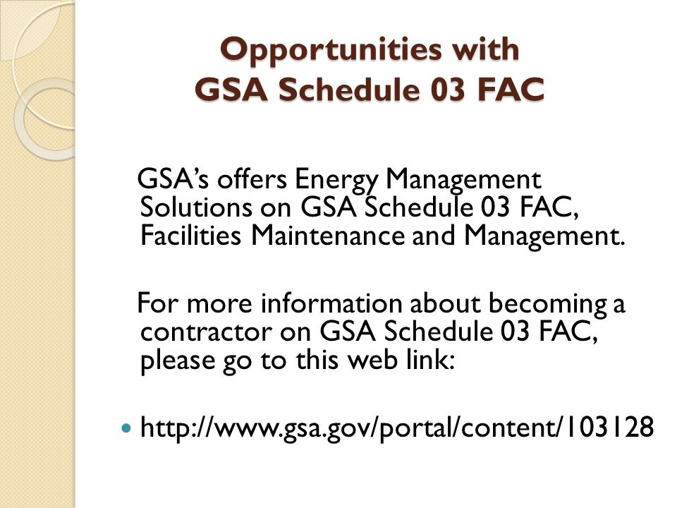 Opportunities with GSA Schedule 03 FAC GSA's offers Energy Management Solutions on GSA Schedule 03 FAC, Facilities Maintenance and Management.