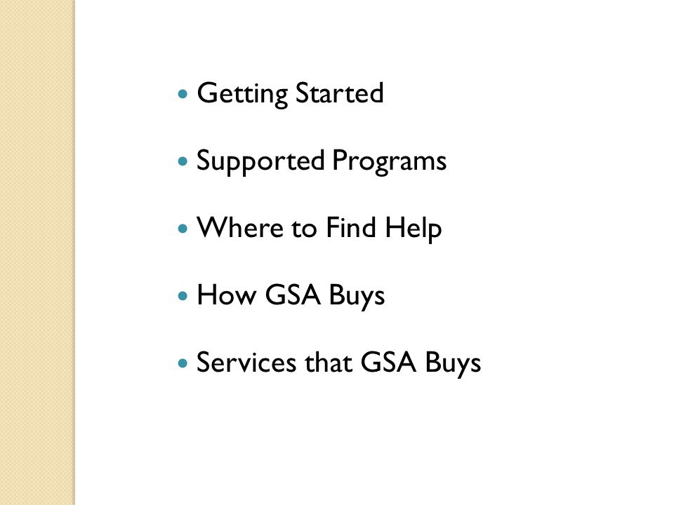 Getting Started Supported Programs Where to Find Help How GSA Buys Services that GSA Buys