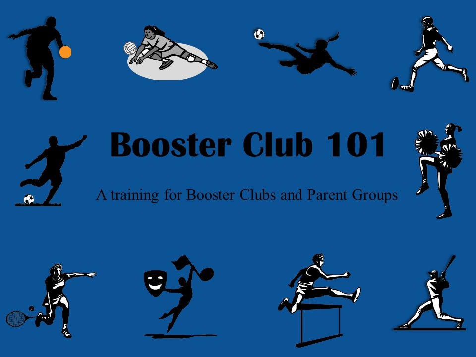 Booster Club 101 A training for Booster Clubs and Parent Groups