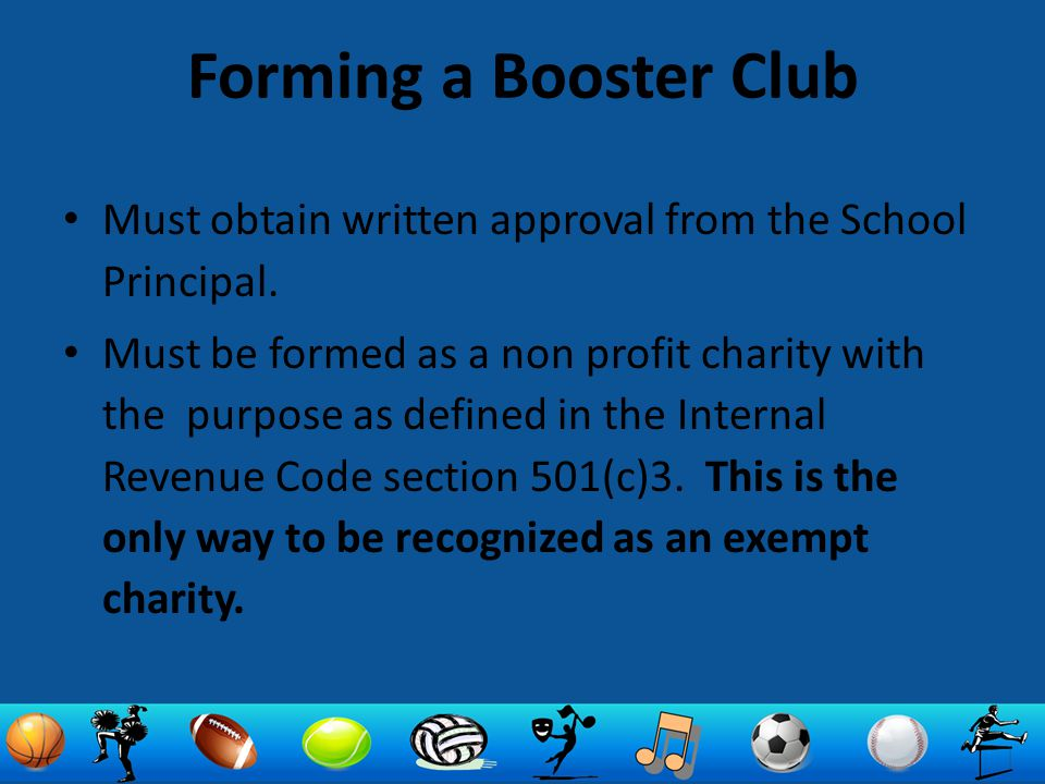 Forming a Booster Club Must obtain written approval from the School Principal.