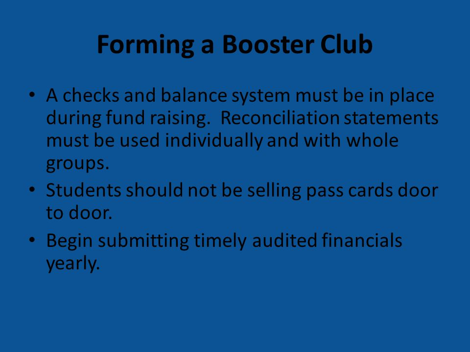 Forming a Booster Club A checks and balance system must be in place during fund raising. Reconciliation statements must be used individually and with