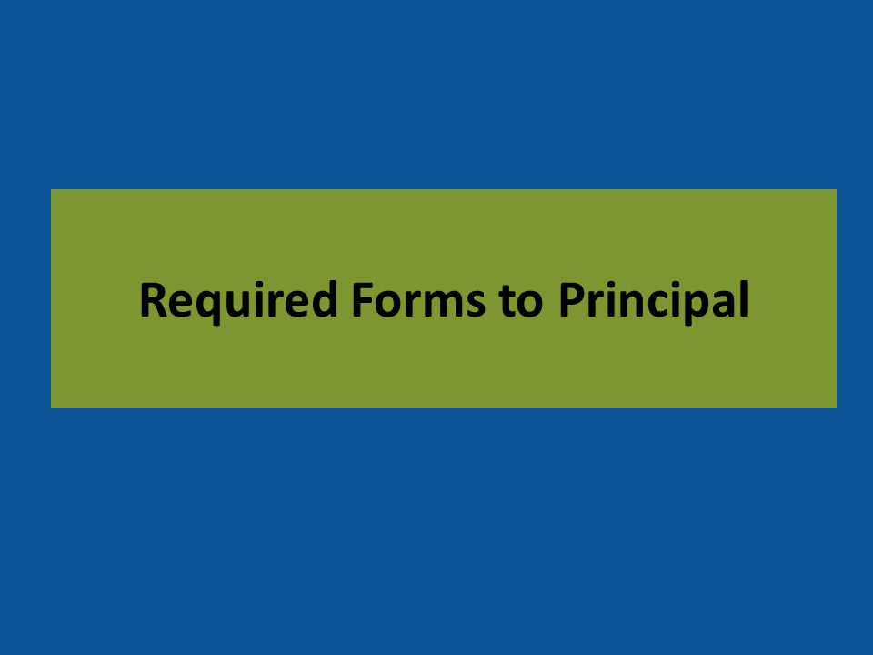 Required Forms to Principal