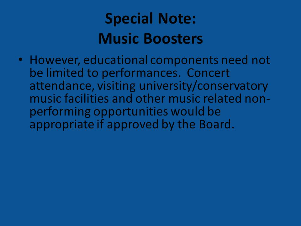 Special Note: Music Boosters However, educational components need not be limited to performances.