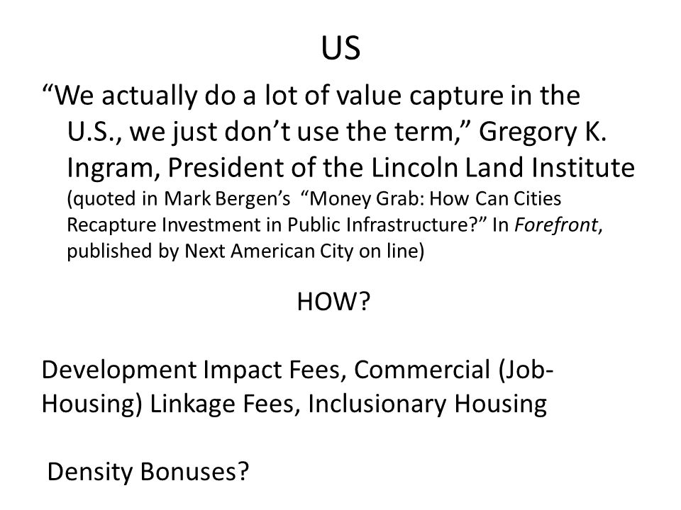 US We actually do a lot of value capture in the U.S., we just don't use the term, Gregory K.