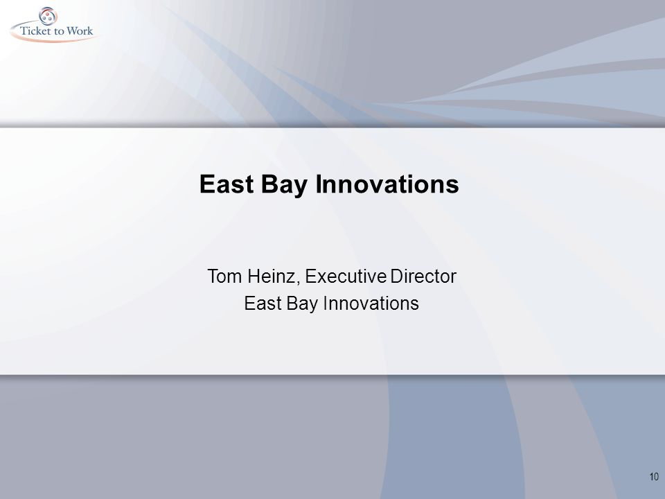 East Bay Innovations Tom Heinz, Executive Director East Bay Innovations 10