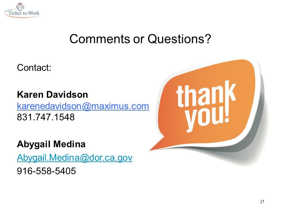 Comments or Questions? Contact: Karen Davidson karenedavidson@maximus.com 831.747.1548 Abygail Medina Abygail.Medina@dor.ca.gov 916-558-5405 21