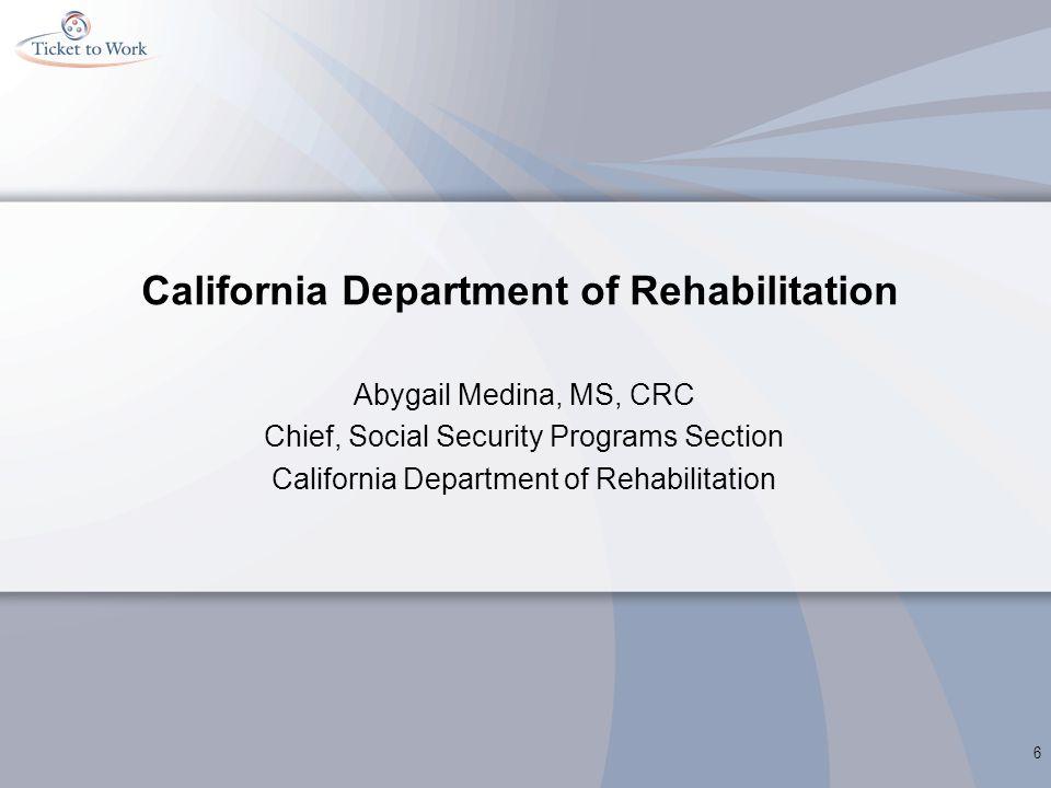 California Department of Rehabilitation Abygail Medina, MS, CRC Chief, Social Security Programs Section California Department of Rehabilitation 6