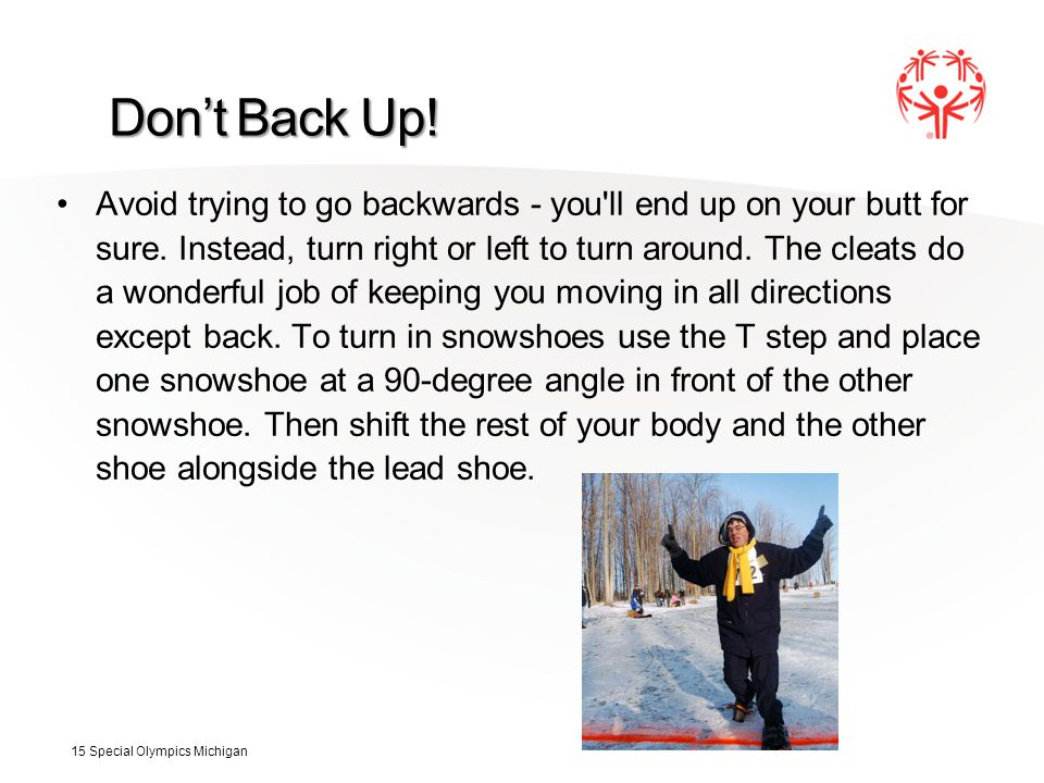 Don't Back Up. Avoid trying to go backwards - you ll end up on your butt for sure.