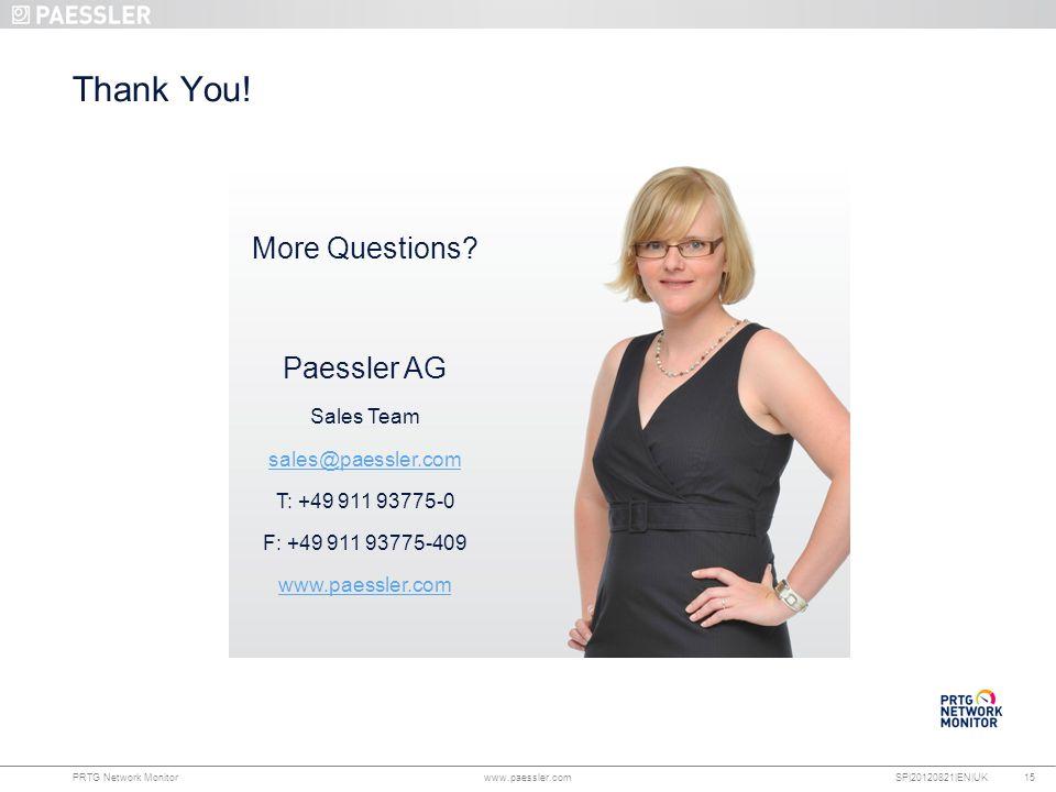 www.paessler.com PRTG Network Monitor www.paessler.com SP|20120821|EN|UK 15 Thank You.