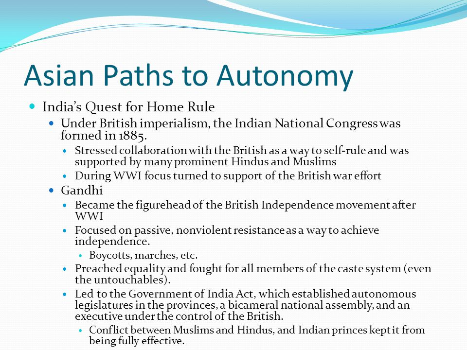 Asian Paths to Autonomy India's Quest for Home Rule Under British imperialism, the Indian National Congress was formed in 1885.