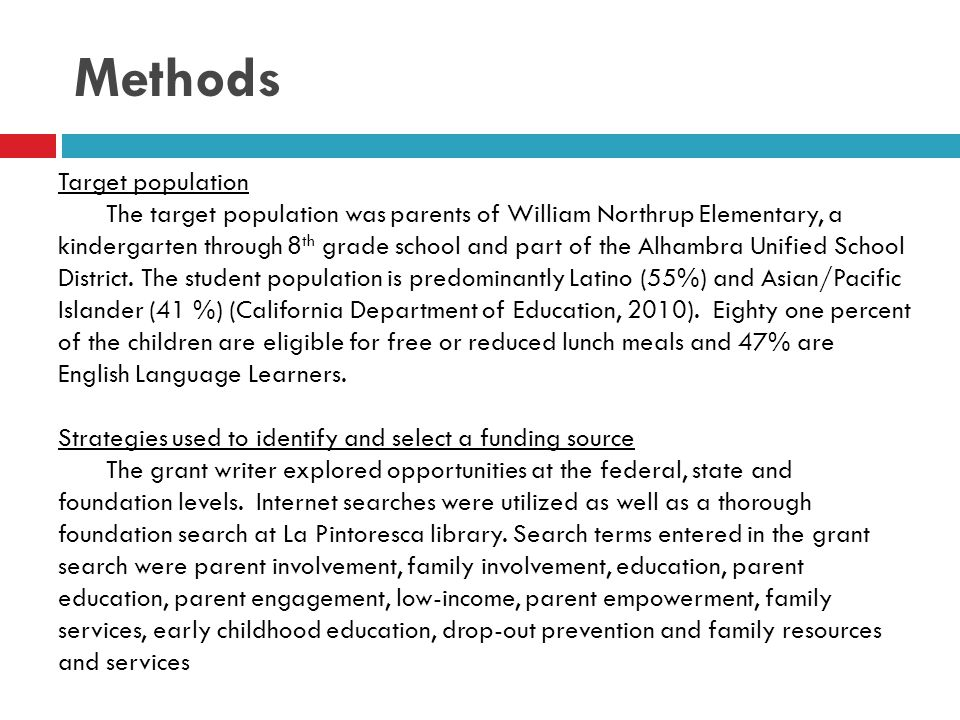 Methods Continued… Funding Source The Joseph Drown foundation was chosen because its primary focus is in supporting educational programs in the Los Angeles area that aim to resolve existing problems in public or private K- 12 th schools.