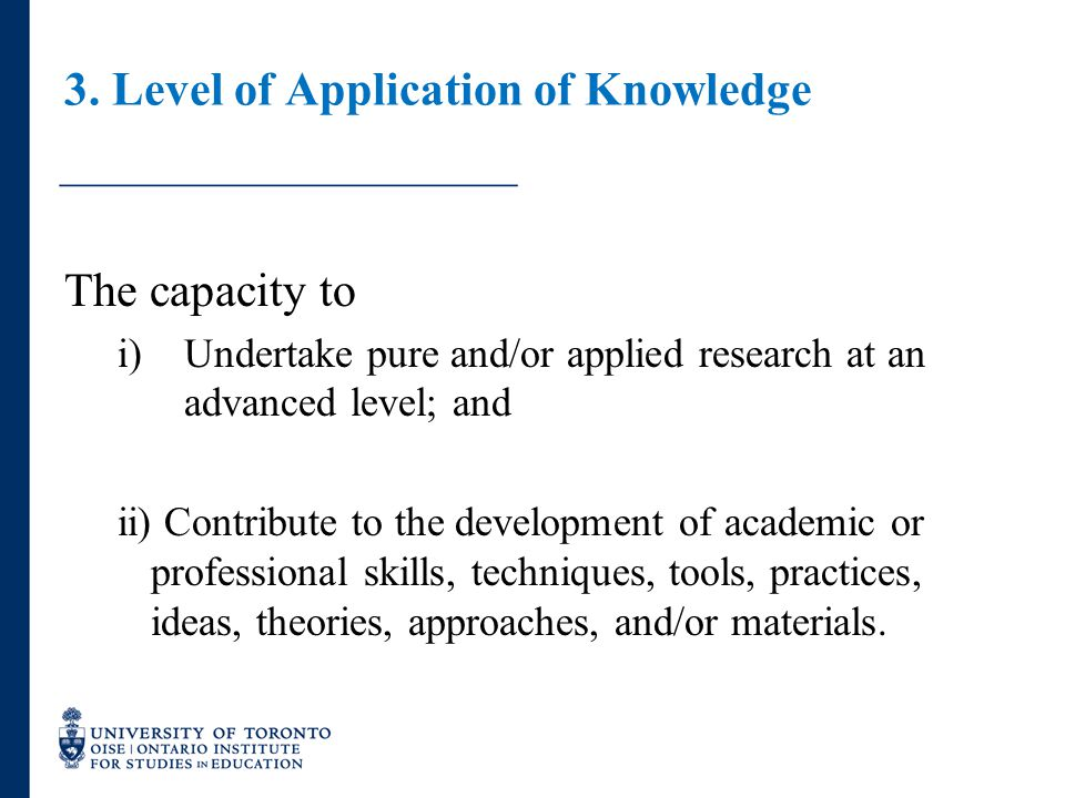 3. Level of Application of Knowledge The capacity to i)Undertake pure and/or applied research at an advanced level; and ii) Contribute to the developm