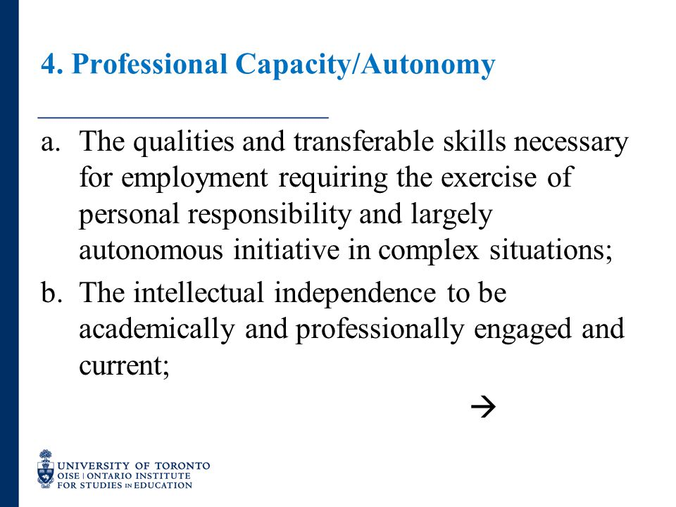 4. Professional Capacity/Autonomy a.The qualities and transferable skills necessary for employment requiring the exercise of personal responsibility a