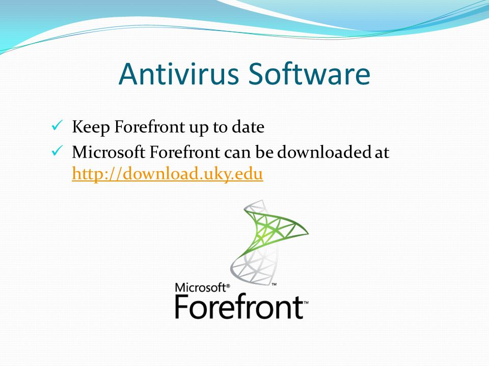 Antivirus Software Keep Forefront up to date Microsoft Forefront can be downloaded at http://download.uky.edu http://download.uky.edu