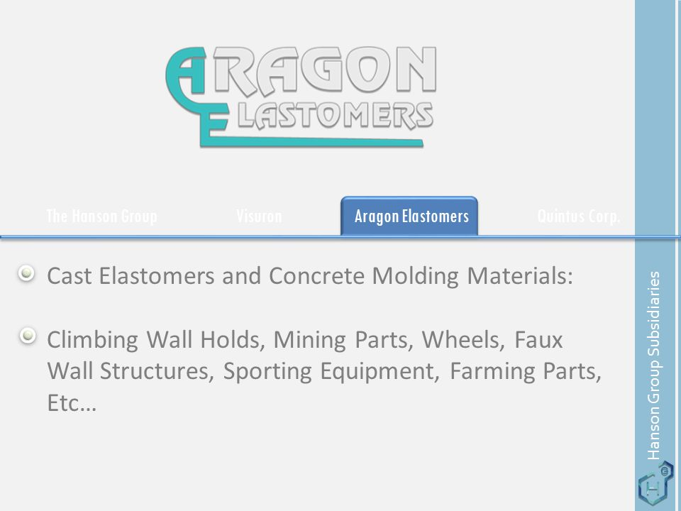 The Hanson GroupVisuronAragon ElastomersQuintus Corp. Cast Elastomers and Concrete Molding Materials: Climbing Wall Holds, Mining Parts, Wheels, Faux