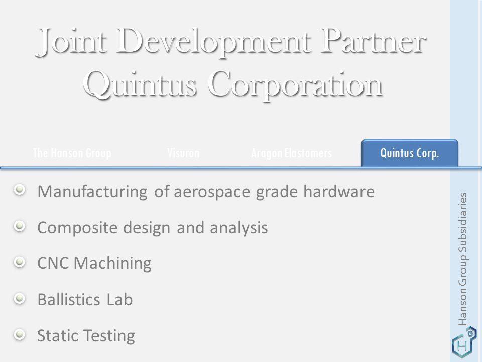 The Hanson GroupVisuronAragon ElastomersQuintus Corp. Manufacturing of aerospace grade hardware Composite design and analysis CNC Machining Ballistics