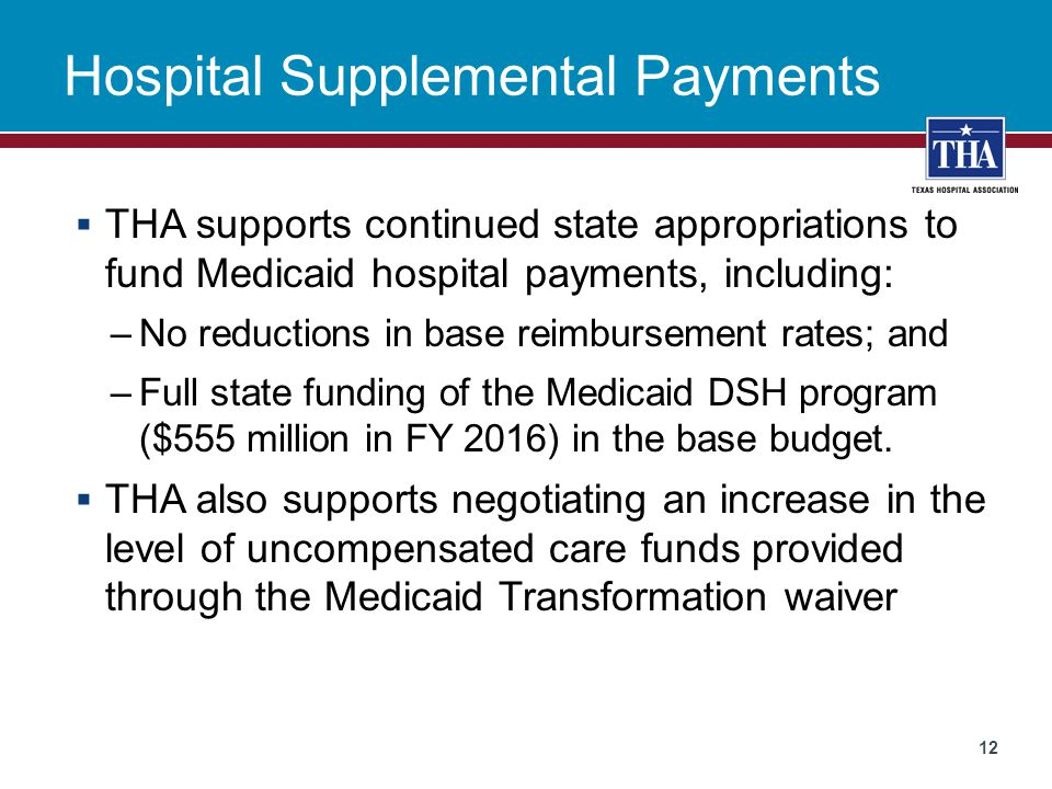 Hospital Supplemental Payments  THA supports continued state appropriations to fund Medicaid hospital payments, including: –No reductions in base rei