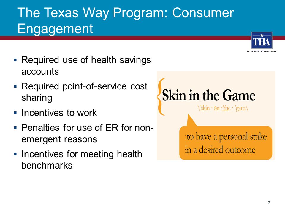 The Texas Way Program: Consumer Engagement  Required use of health savings accounts  Required point-of-service cost sharing  Incentives to work  P