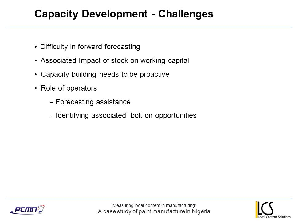 Capacity Development - Challenges Measuring local content in manufacturing: A case study of paint manufacture in Nigeria Difficulty in forward forecas