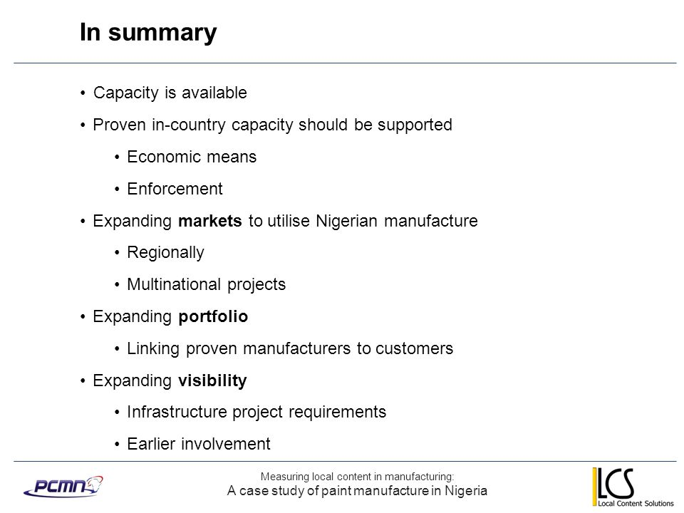 In summary Measuring local content in manufacturing: A case study of paint manufacture in Nigeria Capacity is available Proven in-country capacity sho