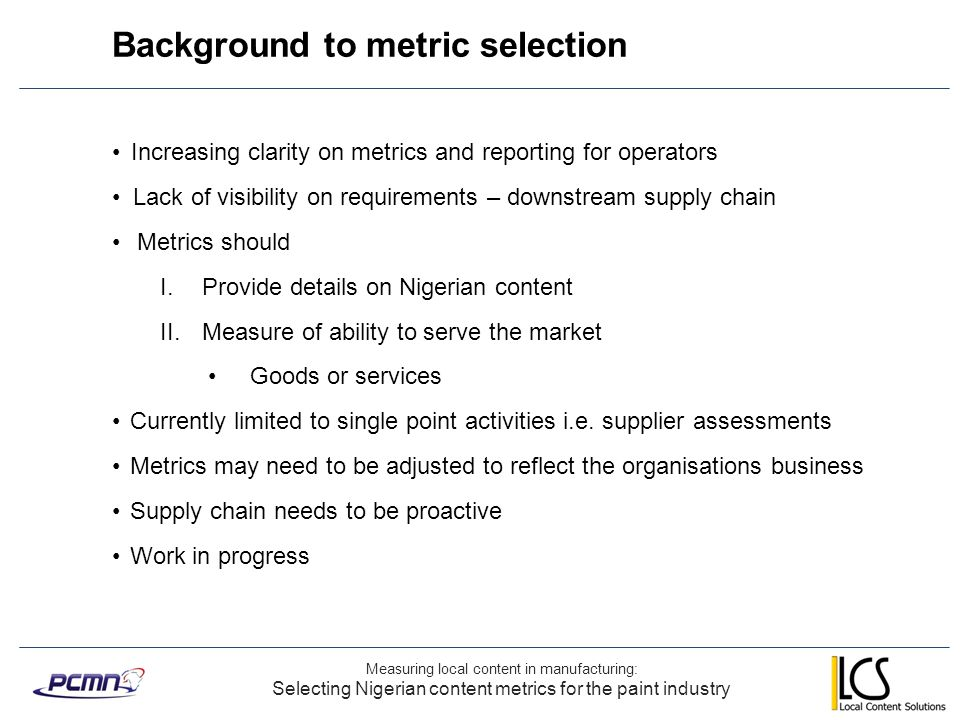 Background to metric selection Measuring local content in manufacturing: Selecting Nigerian content metrics for the paint industry Increasing clarity