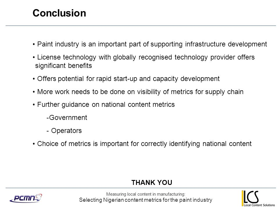 Conclusion Measuring local content in manufacturing: Selecting Nigerian content metrics for the paint industry Paint industry is an important part of