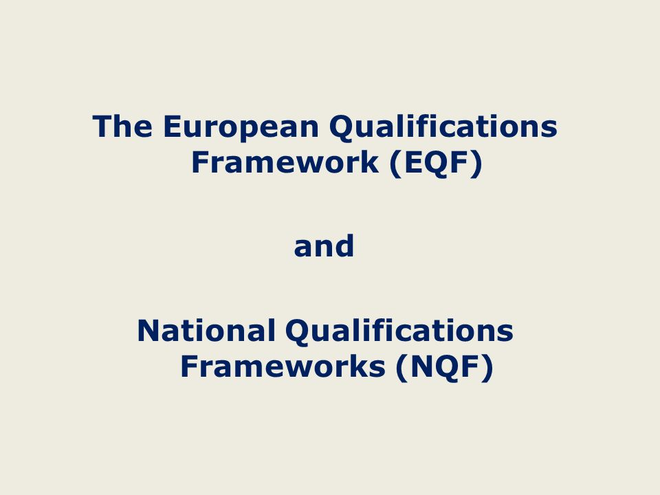 The European Qualifications Framework (EQF) and National Qualifications Frameworks (NQF)
