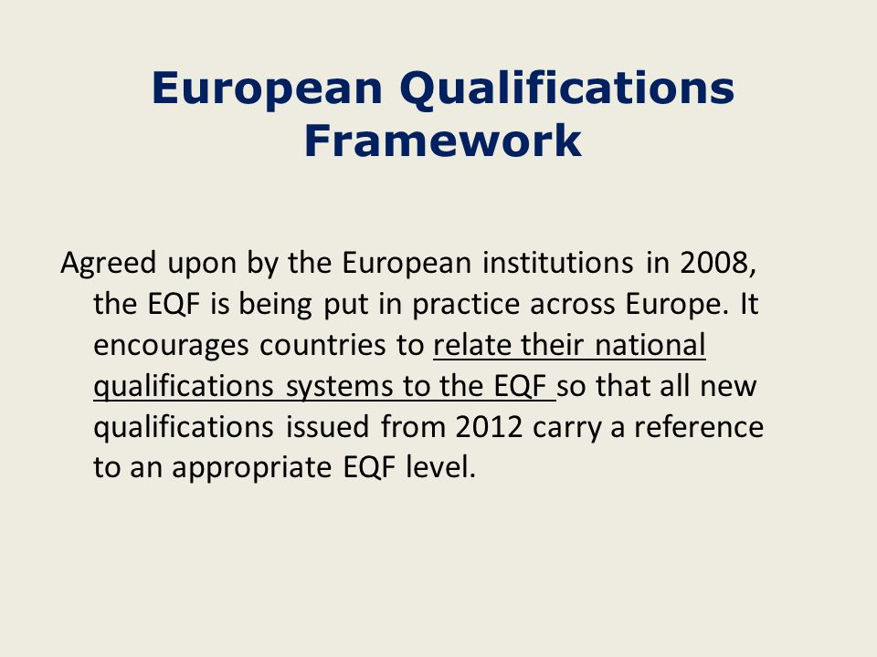 Agreed upon by the European institutions in 2008, the EQF is being put in practice across Europe. It encourages countries to relate their national qua