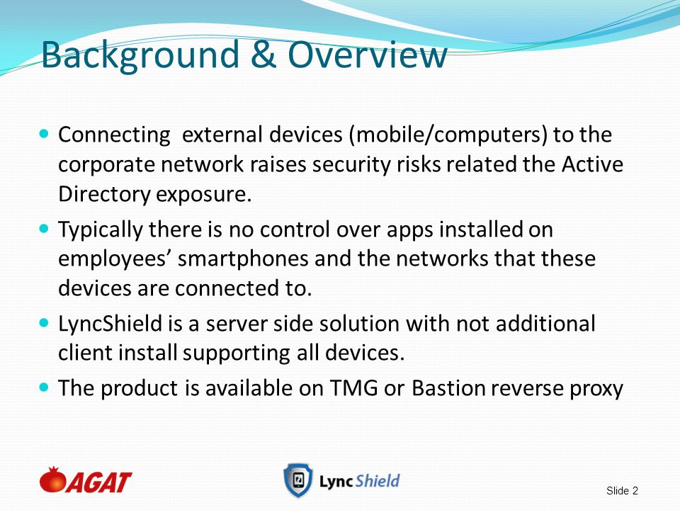 Slide 2 Background & Overview Connecting external devices (mobile/computers) to the corporate network raises security risks related the Active Directo