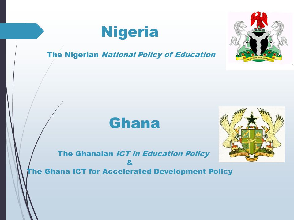 Nigeria The Nigerian National Policy of Education Ghana The Ghanaian ICT in Education Policy & The Ghana ICT for Accelerated Development Policy