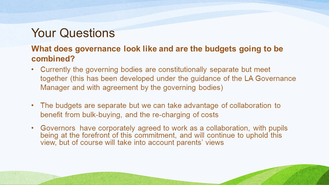 Your Questions What does governance look like and are the budgets going to be combined.