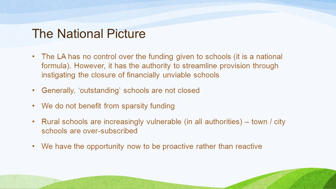 The National Picture The LA has no control over the funding given to schools (it is a national formula).