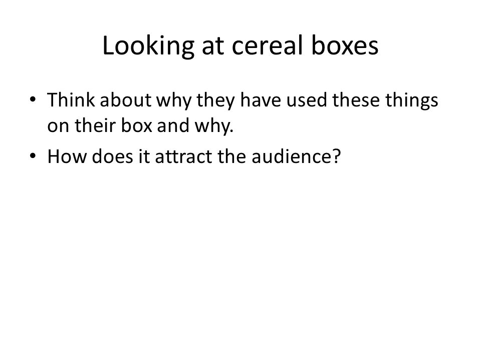 Looking at cereal boxes Think about why they have used these things on their box and why.