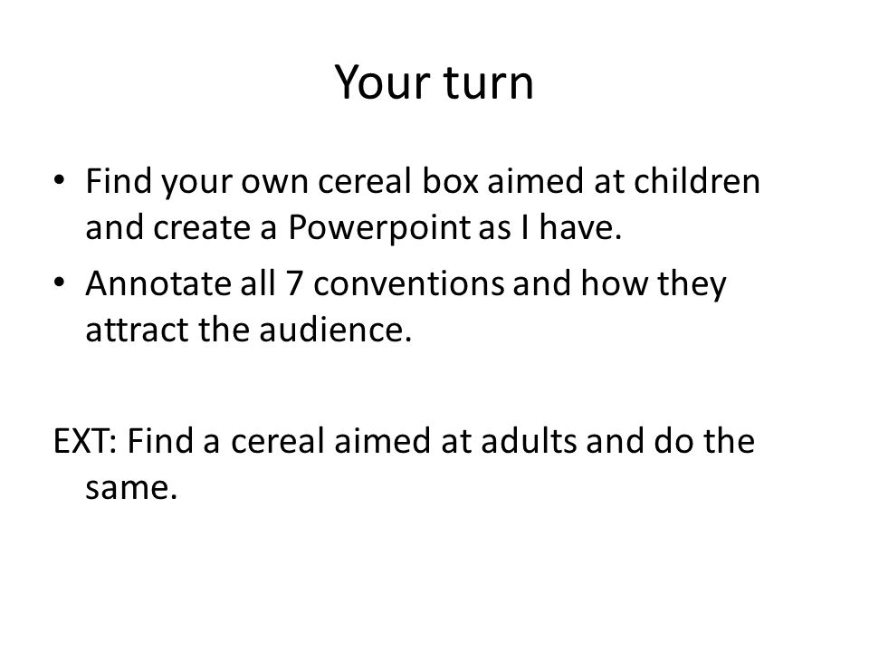 Your turn Find your own cereal box aimed at children and create a Powerpoint as I have.