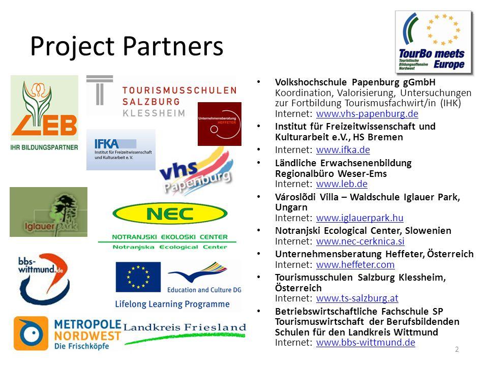 Project Partners Volkshochschule Papenburg gGmbH Koordination, Valorisierung, Untersuchungen zur Fortbildung Tourismusfachwirt/in (IHK) Internet: www.