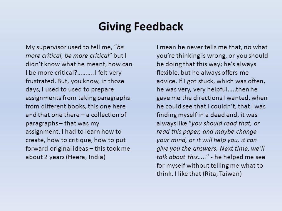 Giving Feedback My supervisor used to tell me, be more critical, be more critical but I didn't know what he meant, how can I be more critical ……….