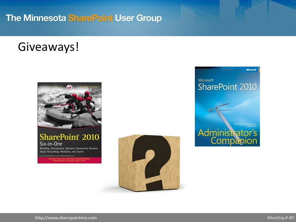 Meeting # 80http://www.sharepointmn.com Giveaways!