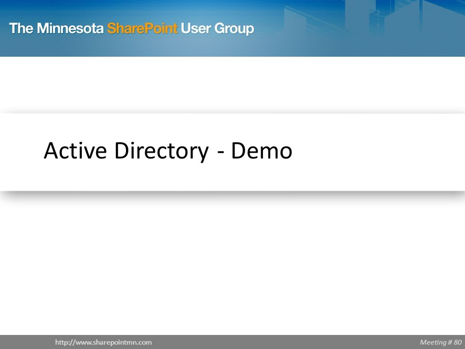 Meeting # 80http://www.sharepointmn.com Active Directory - Demo