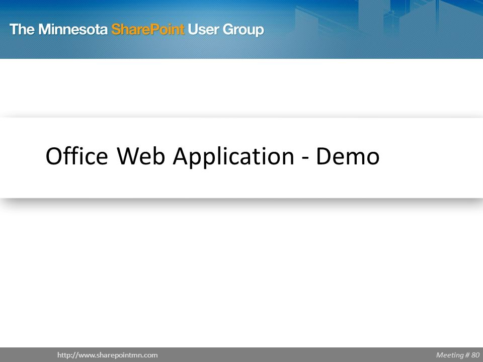 Meeting # 80http://www.sharepointmn.com Office Web Application - Demo